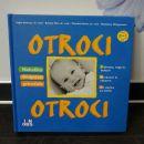 otroci, otroci - knjiga o dojenčku in malčku od 0 do 3 let na 207 straneh- nova