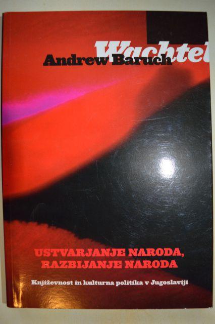 Andrew Baruch Wachtel - Ustvarjanje naroda, razbijanje naroda