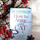 19. HOW TO ARGUE WITH A CAT, Jay Heinrichs, priročnik  IC = 6 eur