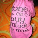 Honey, you can't buy attitude like mine :)